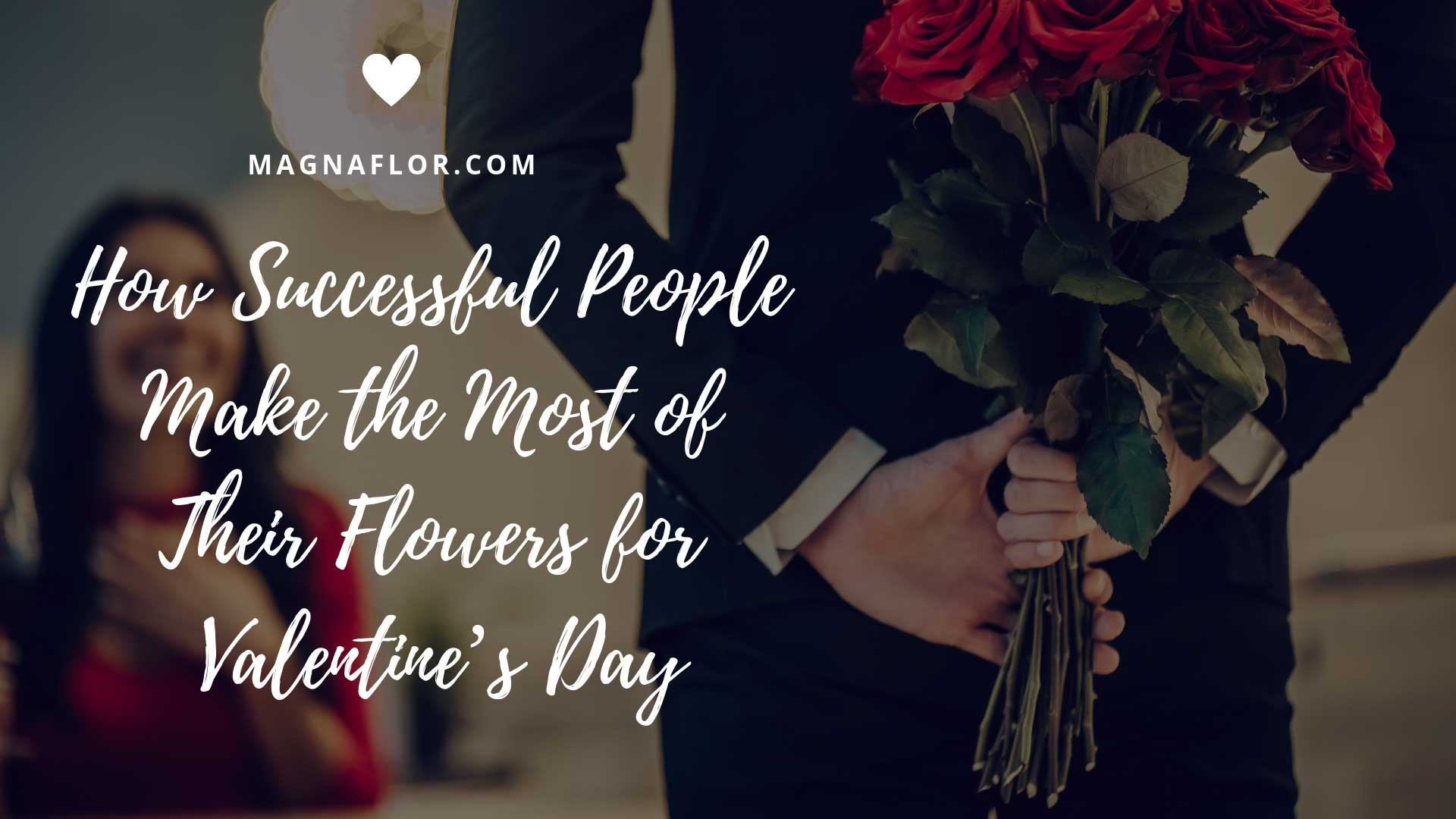 How Successful People Make The Most Of Their Flowers For Valentine's Day