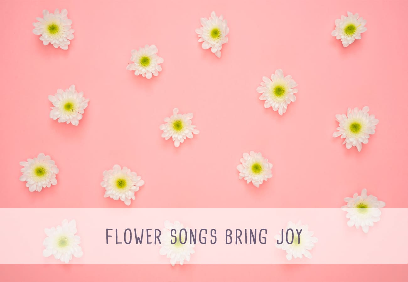 Flower Songs Bring Joy