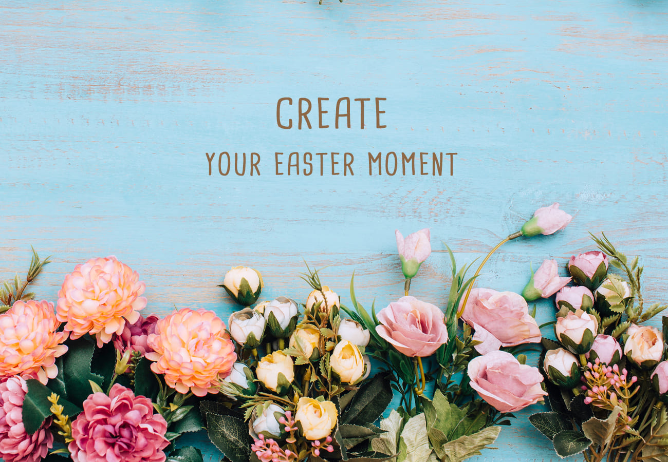 Create Your Easter Moment