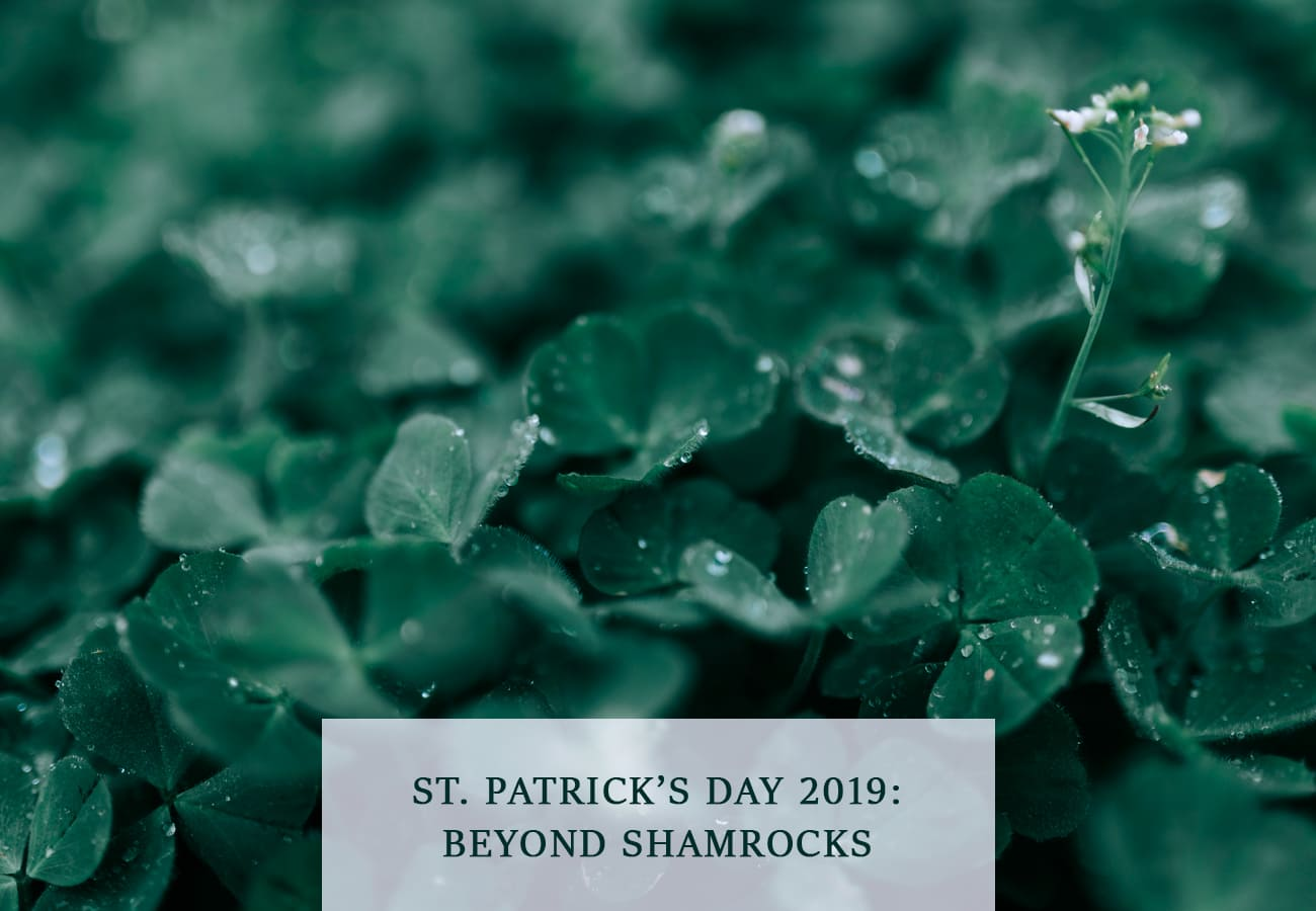 St. Patrick's Day 2019: Beyond Shamrocks